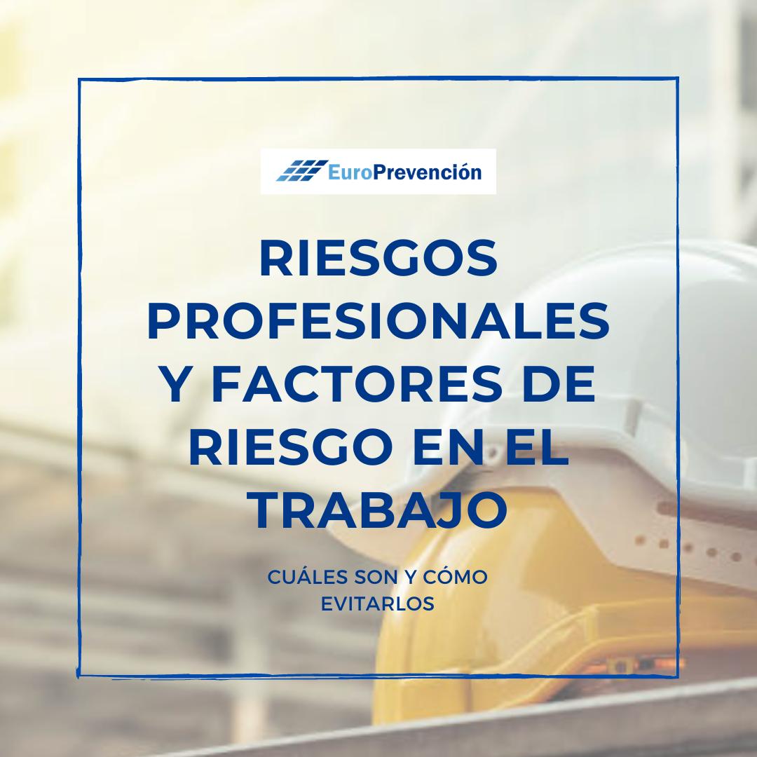 RIESGOS PROFESIONALES Y FACTORES DE RIESGO EN EL TRABAJO